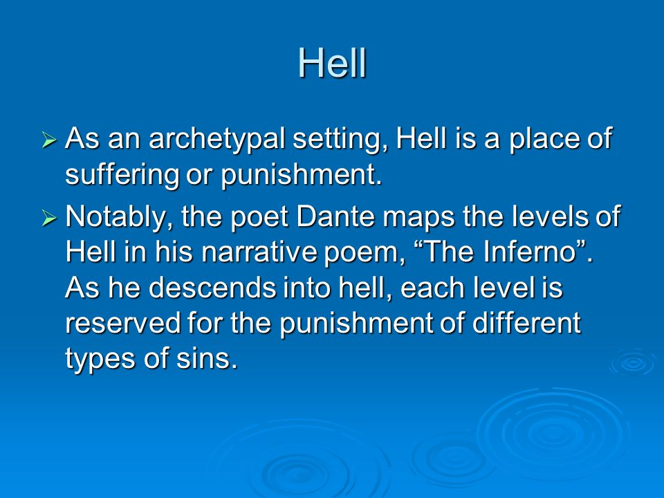 Hell  As an archetypal setting, Hell is a place of suffering or punishment.  Notably, the poet Dante maps the levels of Hell in his narrative poem,