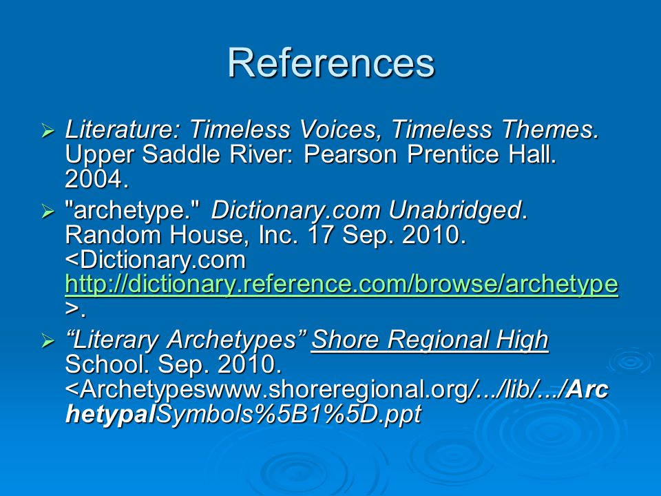 References  Literature: Timeless Voices, Timeless Themes. Upper Saddle River: Pearson Prentice Hall. 2004. 