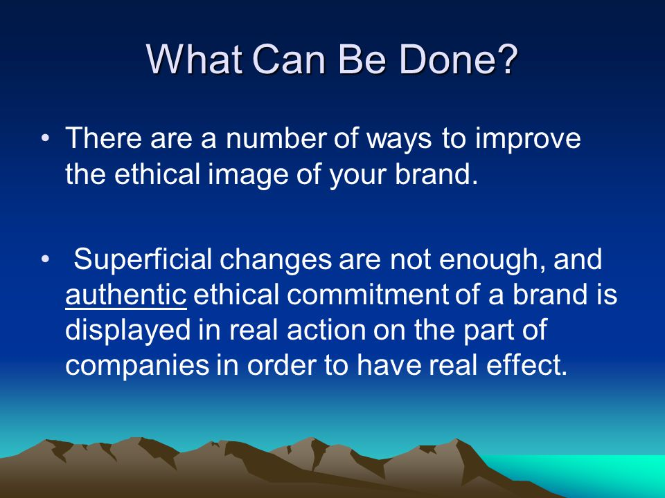 What Can Be Done. There are a number of ways to improve the ethical image of your brand.