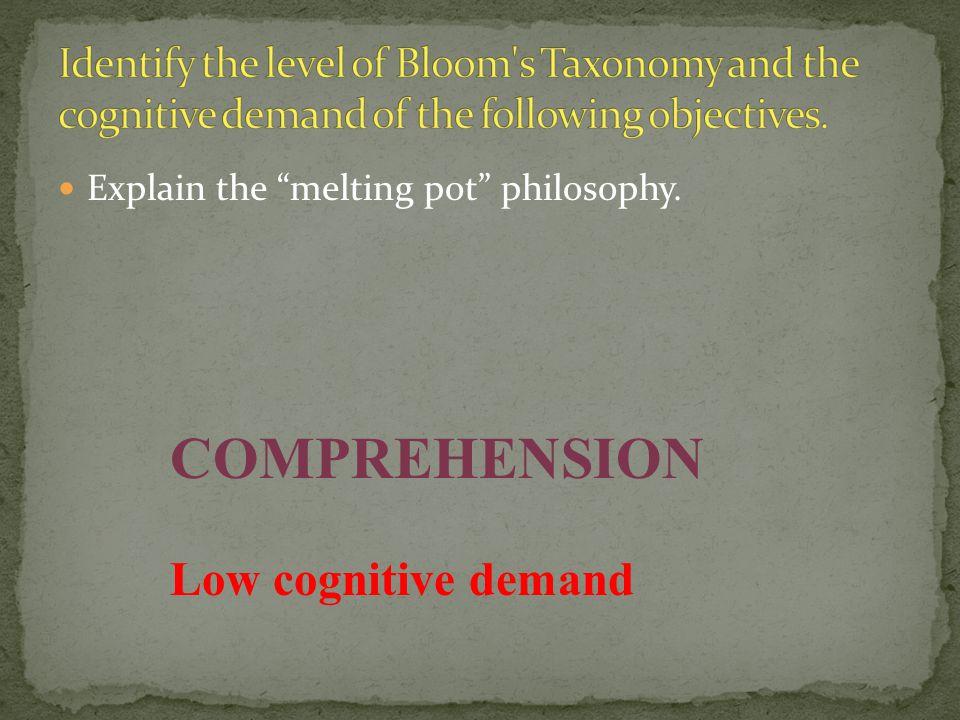 """Explain the """"melting pot"""" philosophy. COMPREHENSION Low cognitive demand"""