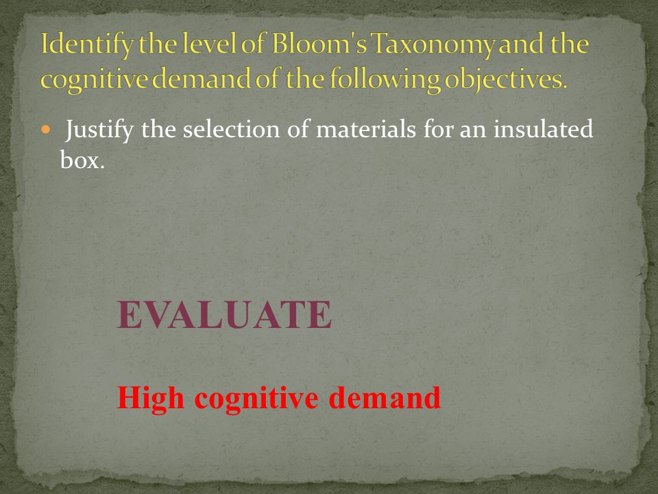 Justify the selection of materials for an insulated box. EVALUATE High cognitive demand