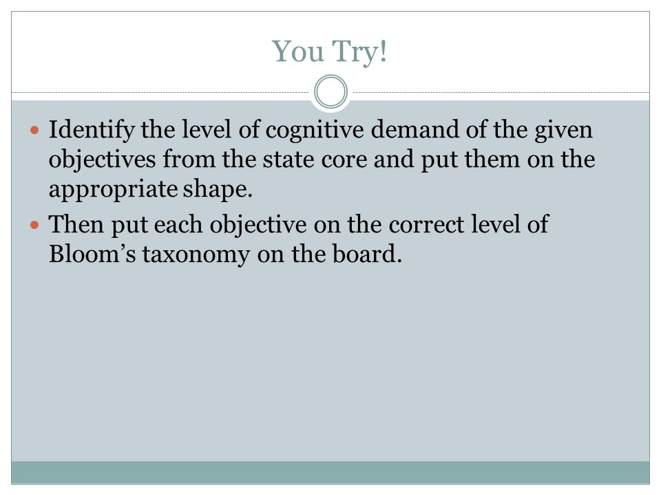 You Try! Identify the level of cognitive demand of the given objectives from the state core and put them on the appropriate shape. Then put each objec