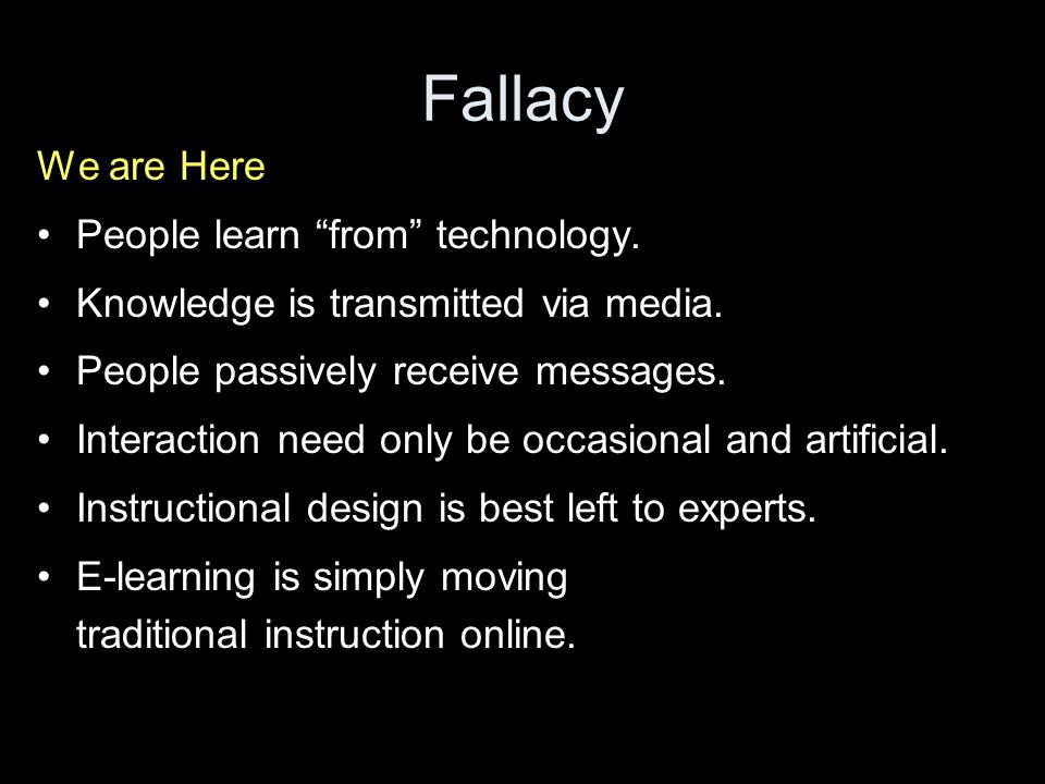 Fallacy We are Here People learn from technology.