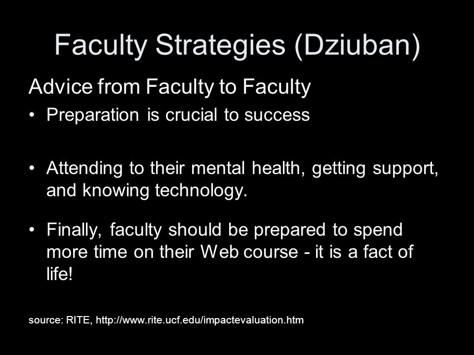 Faculty Strategies (Dziuban) Advice from Faculty to Faculty Preparation is crucial to success Attending to their mental health, getting support, and knowing technology.