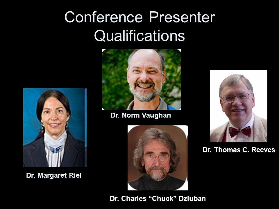 Conference Presenter Qualifications * Dr. Margaret Riel Dr.