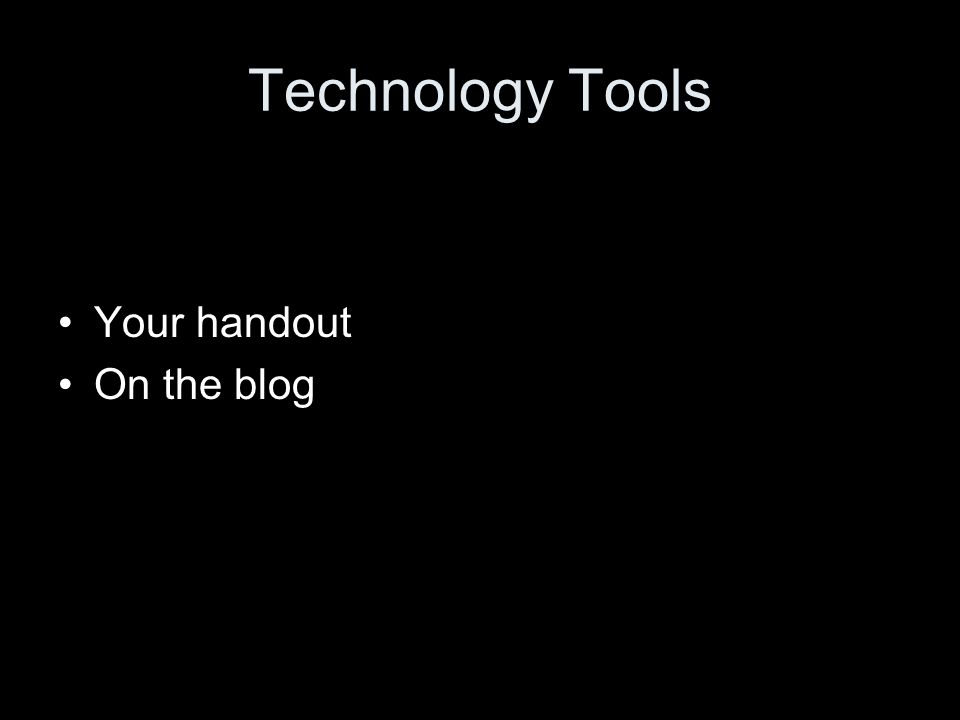 Technology Tools Your handout On the blog