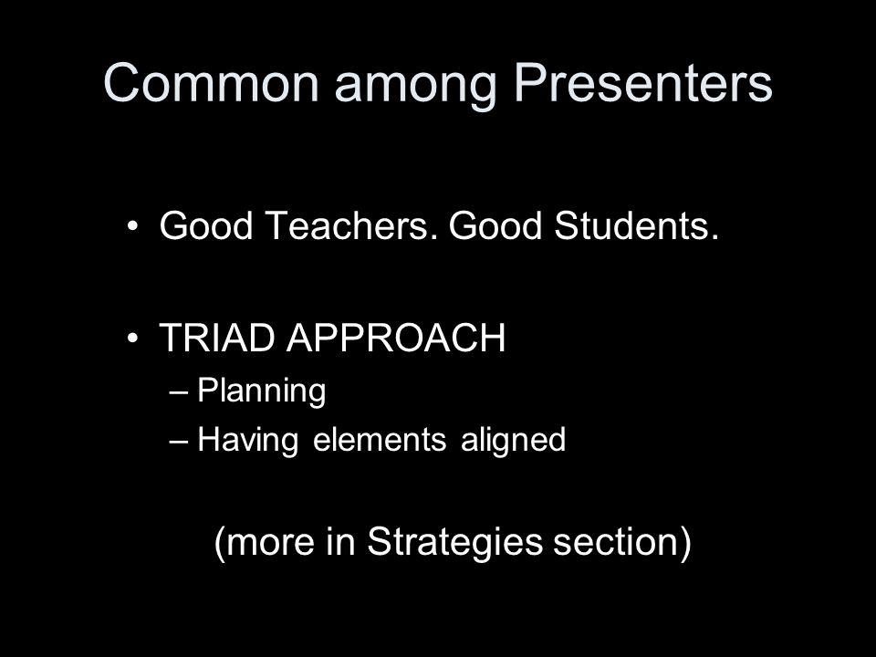 Common among Presenters Good Teachers. Good Students.