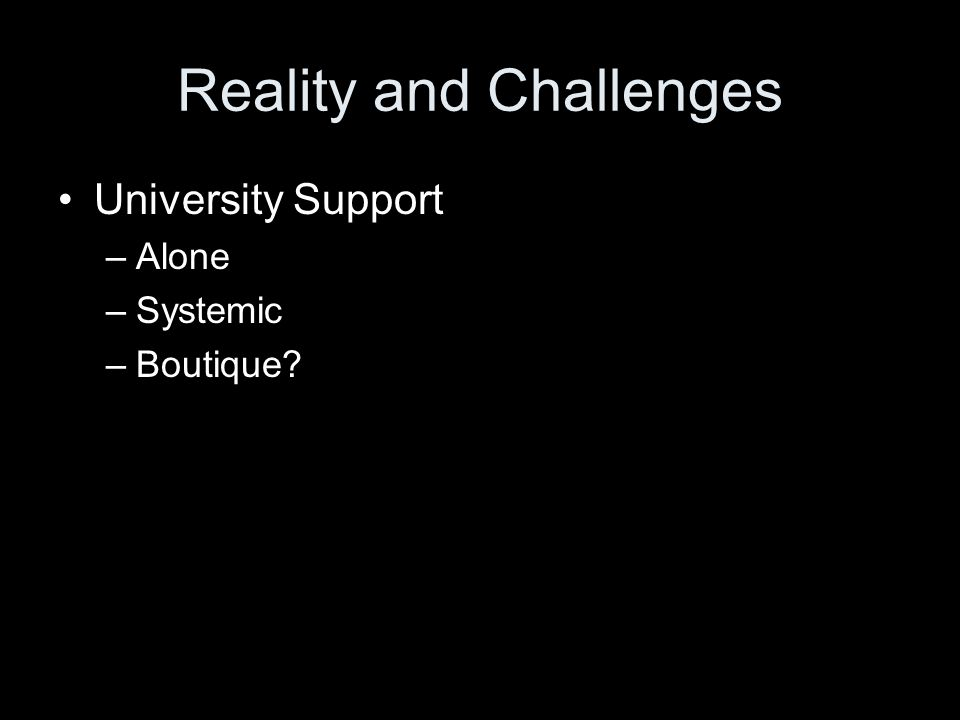 Reality and Challenges University Support –Alone –Systemic –Boutique