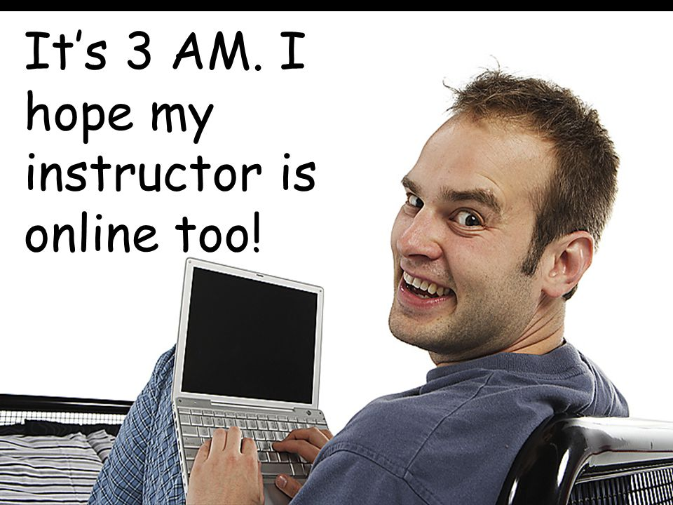 It's 3 AM. I hope my instructor is online too! moved INSTRUCTOR ROLES