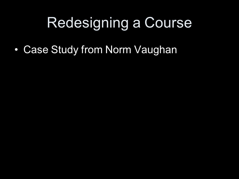 Redesigning a Course Case Study from Norm Vaughan