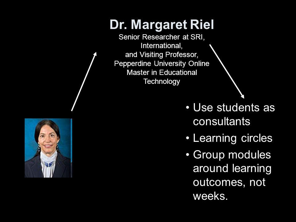 Dr. Margaret Riel Senior Researcher at SRI, International, and Visiting Professor, Pepperdine University Online Master in Educational Technology Use s