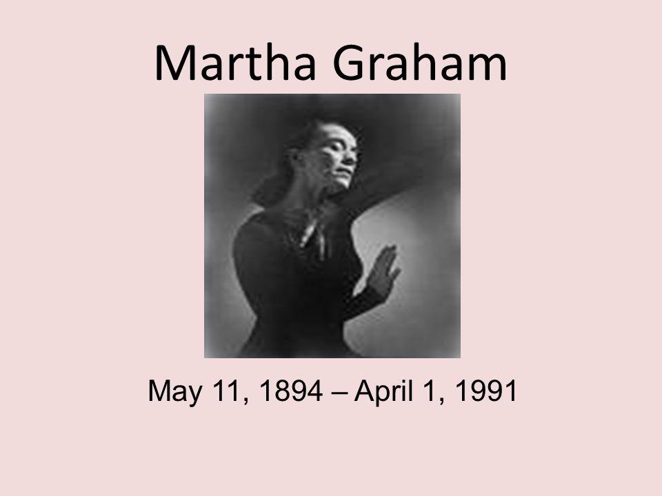 Martha Graham May 11, 1894 – April 1, 1991