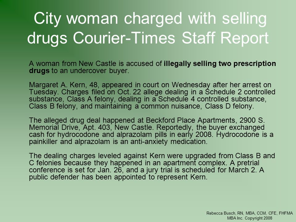 Rebecca Busch, RN, MBA, CCM, CFE, FHFMA MBA Inc. Copyright 2008 City woman charged with selling drugs Courier-Times Staff Report A woman from New Cast