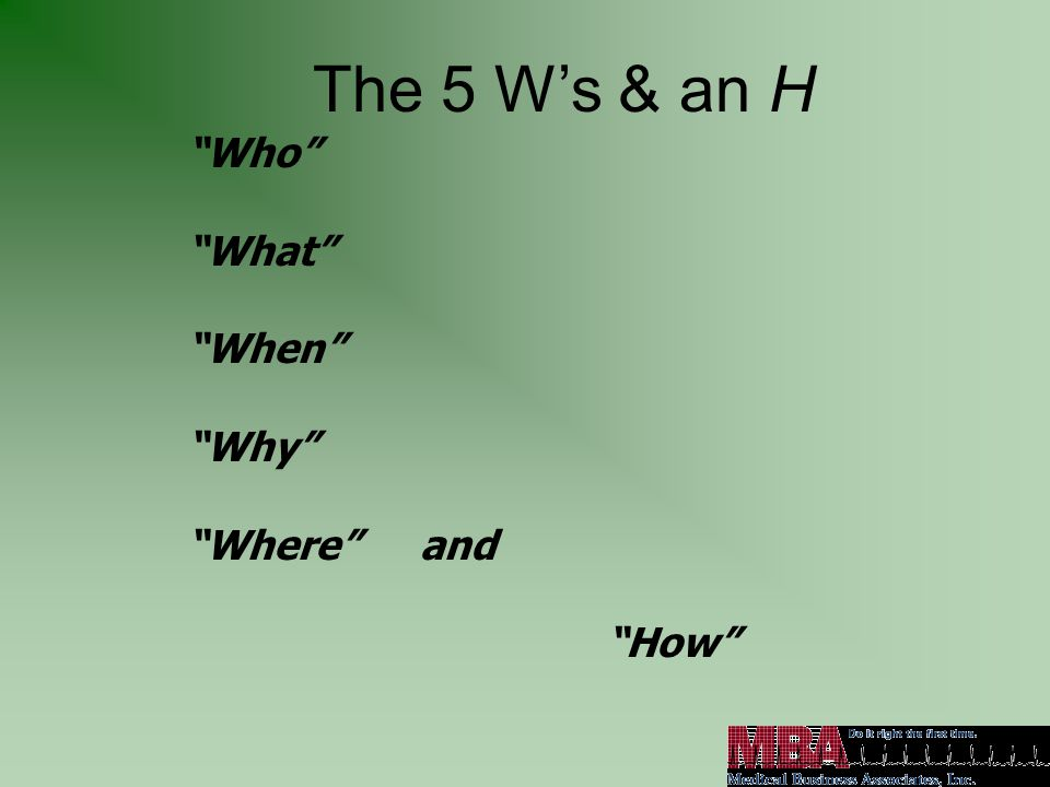 """Rebecca Busch, RN, MBA, CCM, CFE, FHFMA MBA Inc. Copyright 2008 """"Who"""" """"What"""" """"When"""" """"Why"""" """"Where"""" and """"How"""" The 5 W's & an H"""