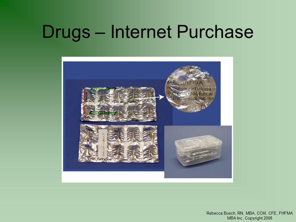Rebecca Busch, RN, MBA, CCM, CFE, FHFMA MBA Inc. Copyright 2008 Drugs – Internet Purchase