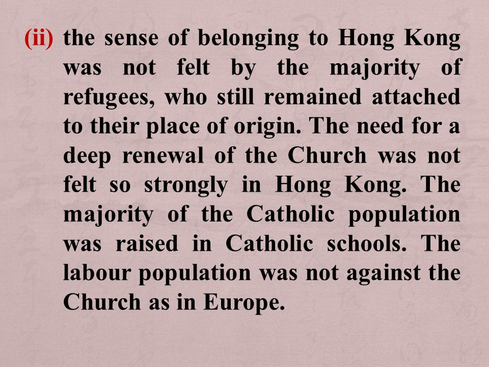 (ii) the sense of belonging to Hong Kong was not felt by the majority of refugees, who still remained attached to their place of origin.