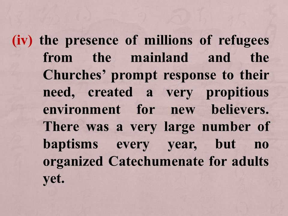 (iv) the presence of millions of refugees from the mainland and the Churches' prompt response to their need, created a very propitious environment for new believers.