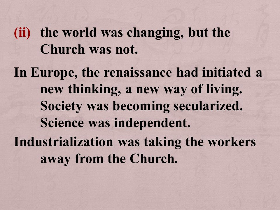 (ii)the world was changing, but the Church was not.