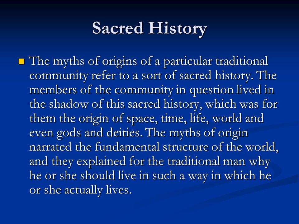 Sacred History The myths of origins of a particular traditional community refer to a sort of sacred history.