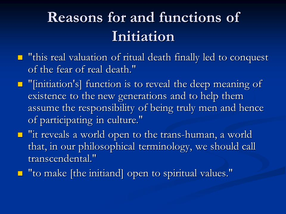 Initiation as existential transformation For traditional, Ancient societies, initiation was a form of ritual death and rebirth.