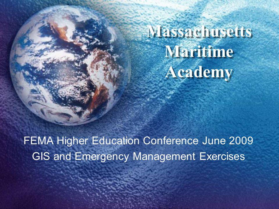 Massachusetts Maritime Academy FEMA Higher Education Conference June 2009 GIS and Emergency Management Exercises