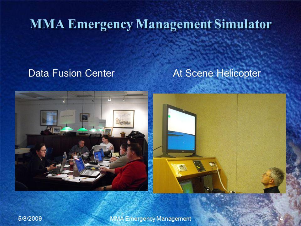 5/8/2009MMA Emergency Management14 MMA Emergency Management Simulator Data Fusion CenterAt Scene Helicopter