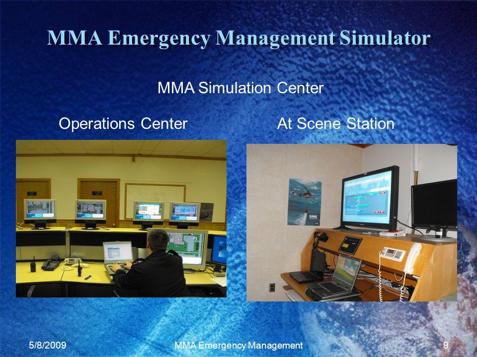 5/8/2009MMA Emergency Management9 MMA Emergency Management Simulator Operations CenterAt Scene Station MMA Simulation Center