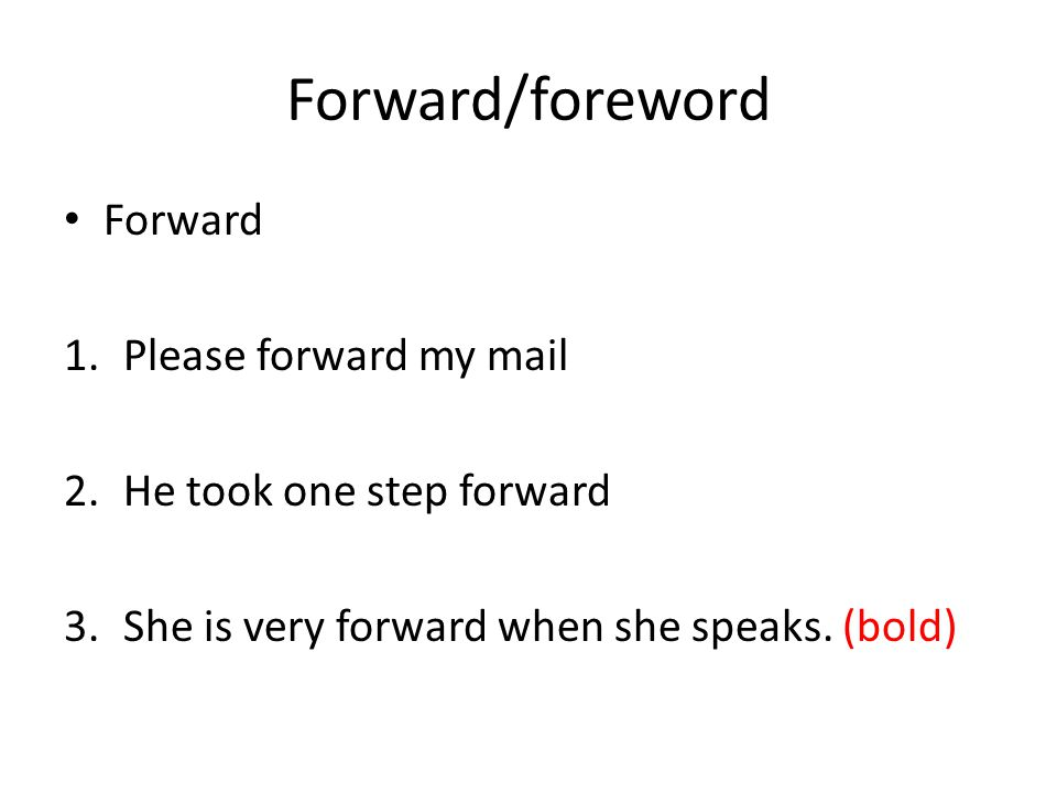 Forward/foreword Foreword Introduction to a book 1.It's a good idea to read the foreword before reading a book.