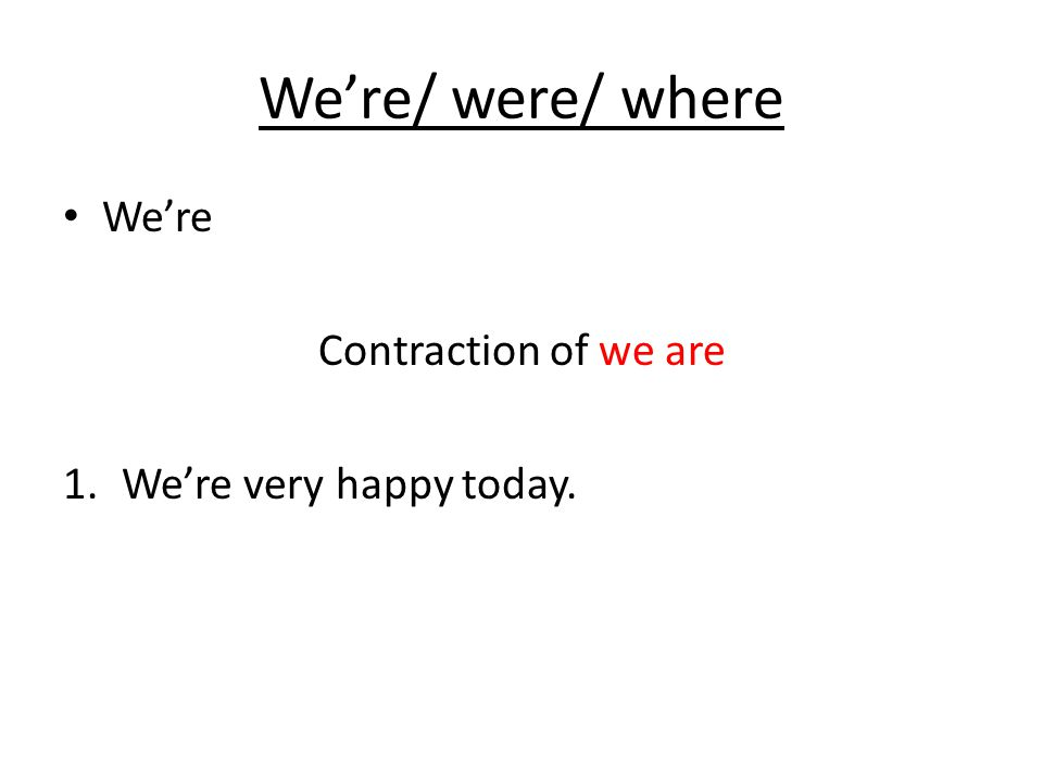 We're/ were/ where Were Past tense of are Where 1.Where are we?