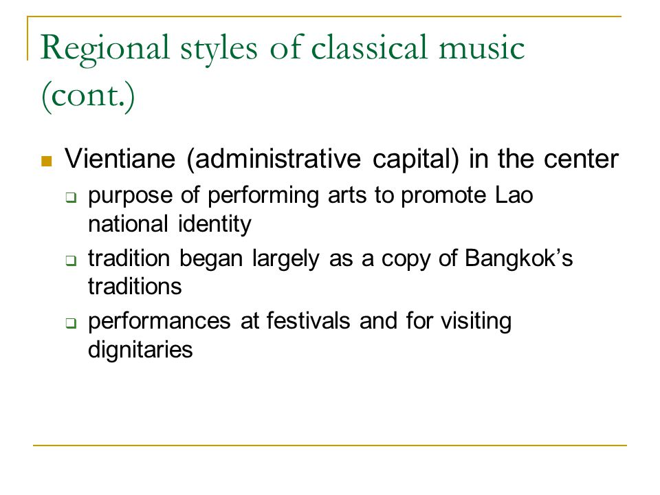 Regional styles of classical music (cont.) Vientiane (administrative capital) in the center  purpose of performing arts to promote Lao national ident