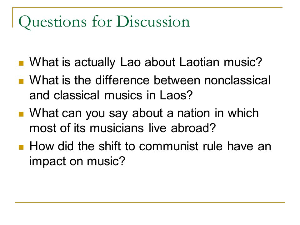 Questions for Discussion What is actually Lao about Laotian music? What is the difference between nonclassical and classical musics in Laos? What can