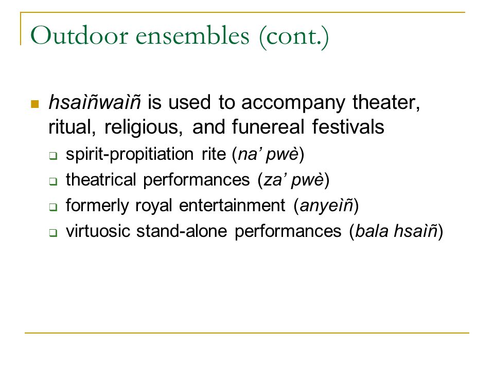 Outdoor ensembles (cont.) hsaìñwaìñ is used to accompany theater, ritual, religious, and funereal festivals  spirit-propitiation rite (na' pwè)  the