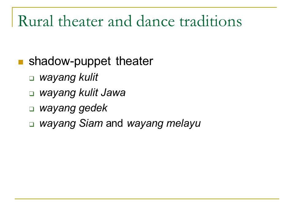 Rural theater and dance traditions shadow-puppet theater  wayang kulit  wayang kulit Jawa  wayang gedek  wayang Siam and wayang melayu