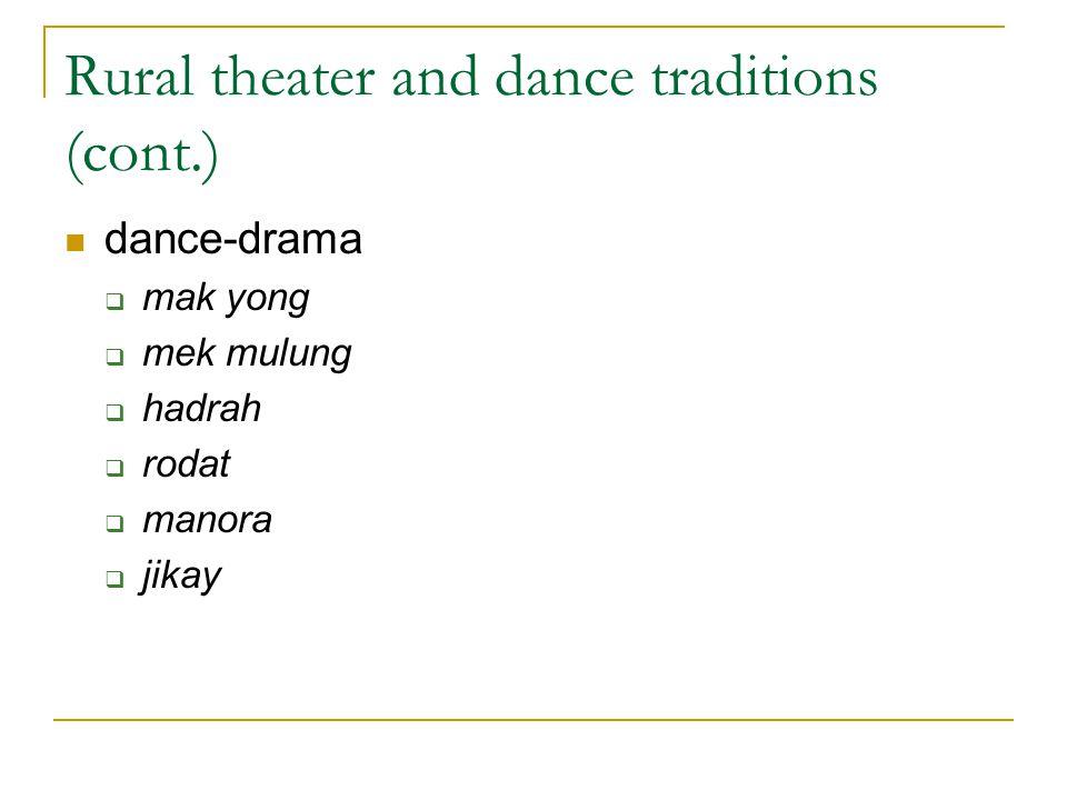 Rural theater and dance traditions (cont.) dance-drama  mak yong  mek mulung  hadrah  rodat  manora  jikay