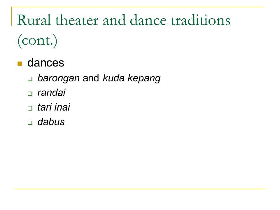 Rural theater and dance traditions (cont.) dances  barongan and kuda kepang  randai  tari inai  dabus
