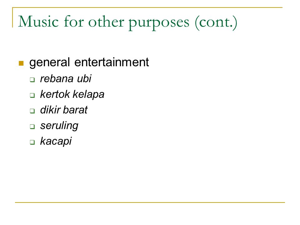 Music for other purposes (cont.) general entertainment  rebana ubi  kertok kelapa  dikir barat  seruling  kacapi