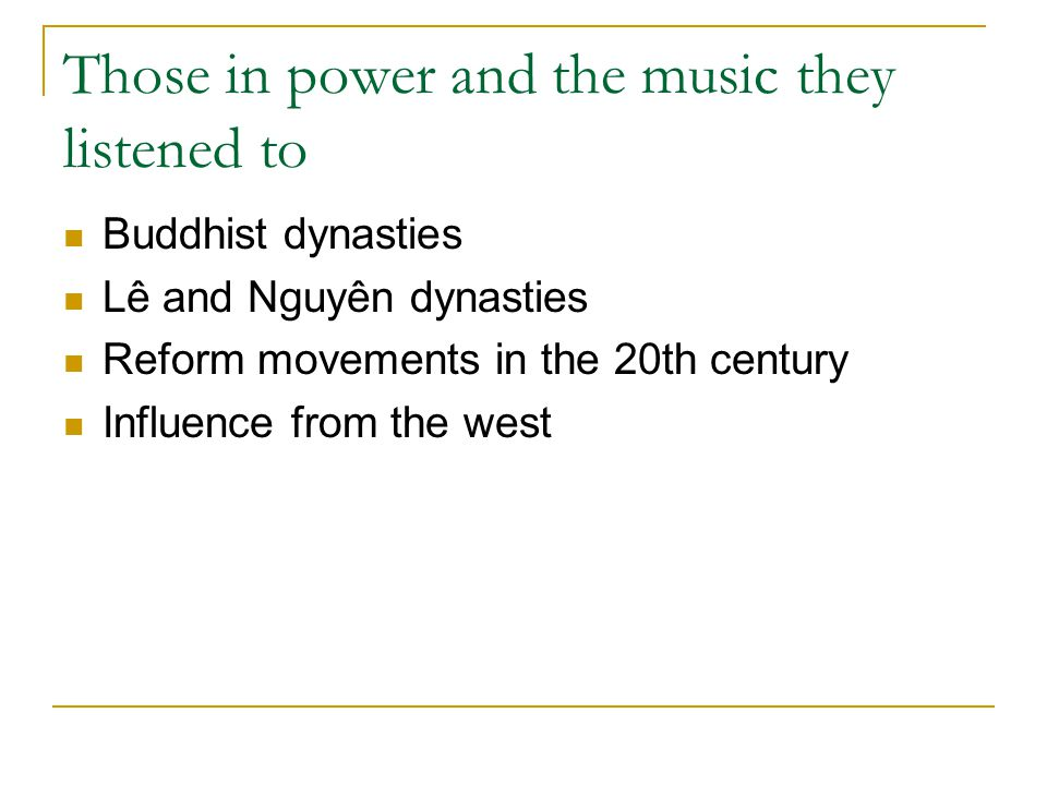Those in power and the music they listened to Buddhist dynasties Lê and Nguyên dynasties Reform movements in the 20th century Influence from the west