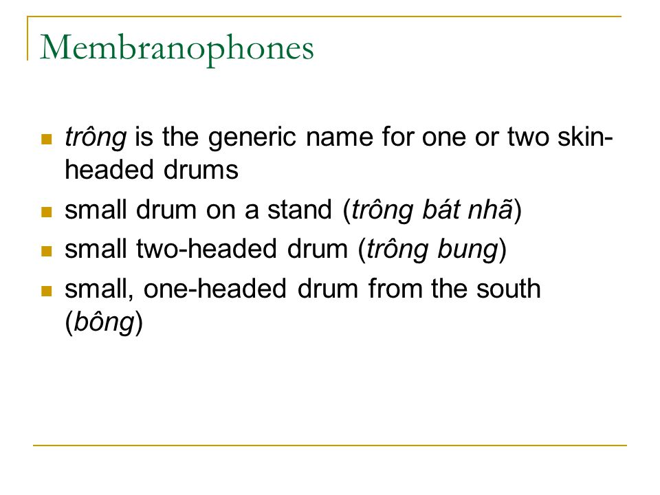 Membranophones trông is the generic name for one or two skin- headed drums small drum on a stand (trông bát nhã) small two-headed drum (trông bung) sm