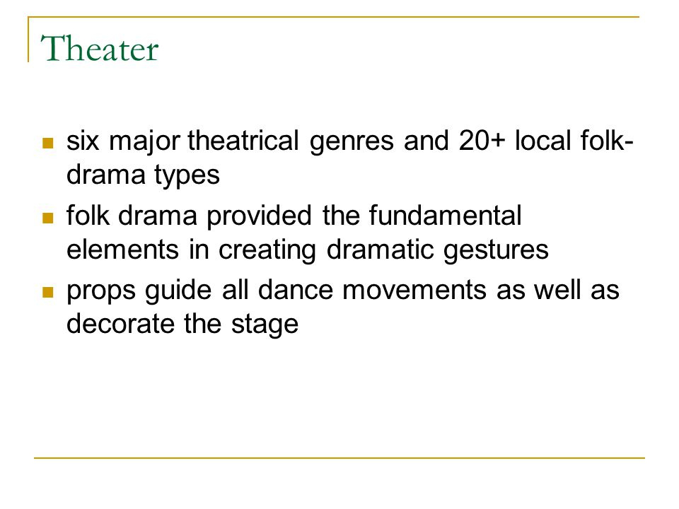 Theater six major theatrical genres and 20+ local folk- drama types folk drama provided the fundamental elements in creating dramatic gestures props g