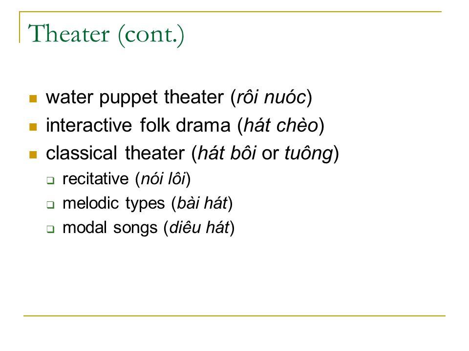 Theater (cont.) water puppet theater (rôi nuóc) interactive folk drama (hát chèo) classical theater (hát bôi or tuông)  recitative (nói lôi)  melodi