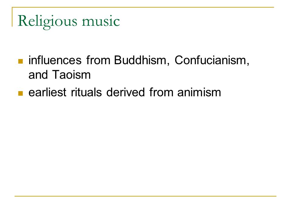 Religious music influences from Buddhism, Confucianism, and Taoism earliest rituals derived from animism