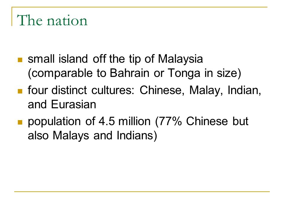 The nation small island off the tip of Malaysia (comparable to Bahrain or Tonga in size) four distinct cultures: Chinese, Malay, Indian, and Eurasian
