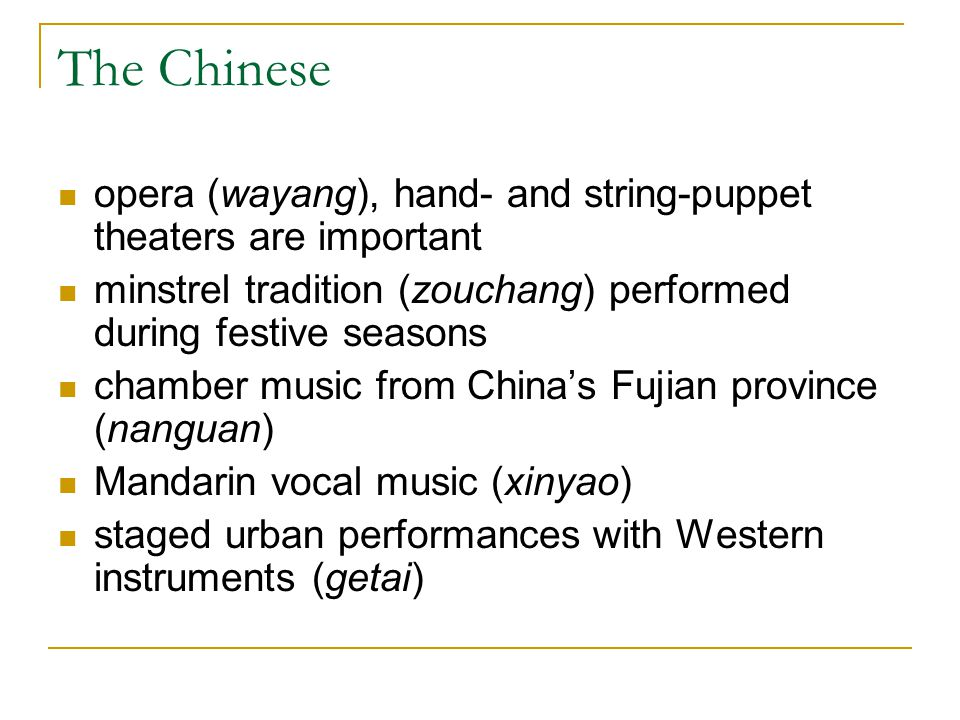 The Chinese opera (wayang), hand- and string-puppet theaters are important minstrel tradition (zouchang) performed during festive seasons chamber musi