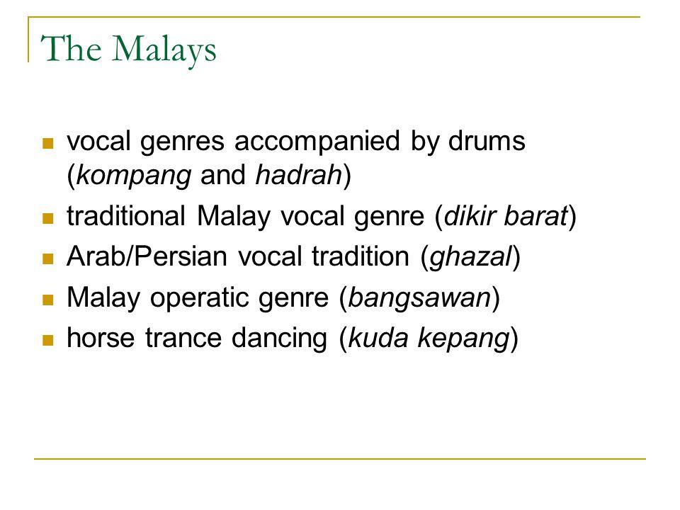 The Malays vocal genres accompanied by drums (kompang and hadrah) traditional Malay vocal genre (dikir barat) Arab/Persian vocal tradition (ghazal) Ma