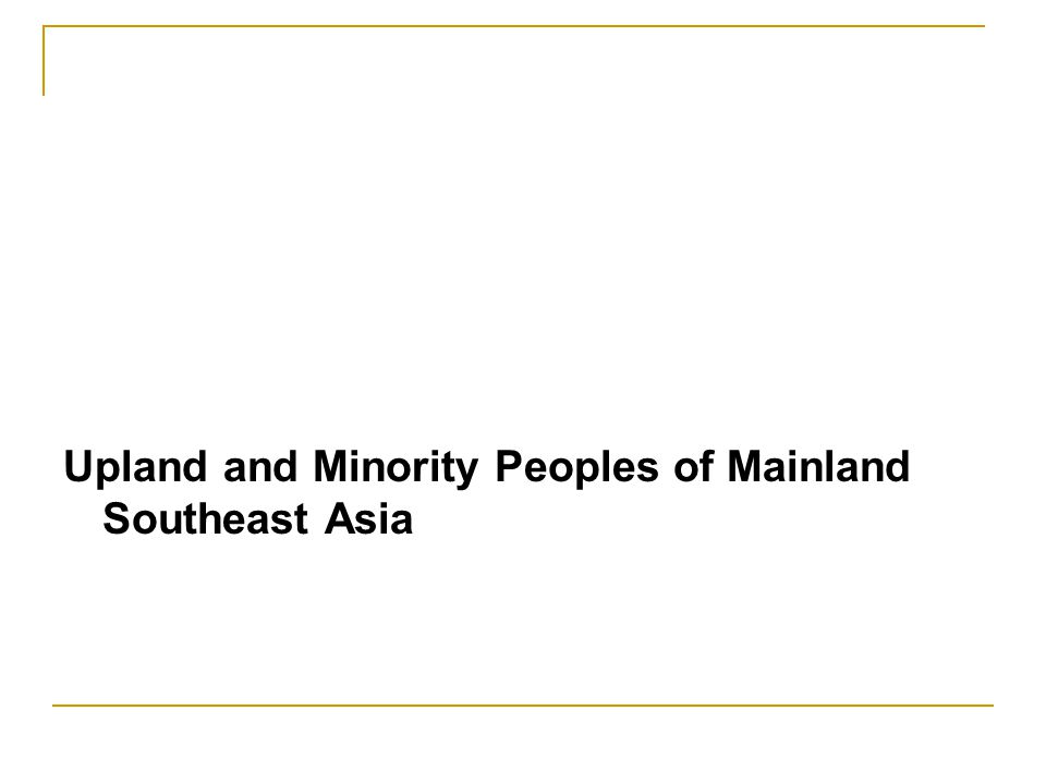 Upland and Minority Peoples of Mainland Southeast Asia