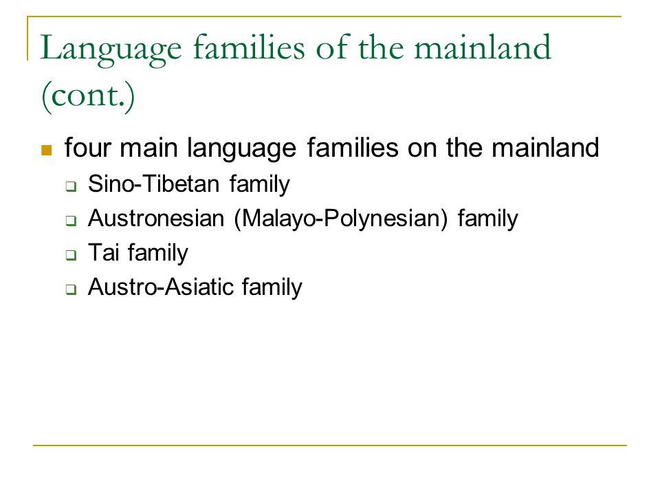 Language families of the mainland (cont.) four main language families on the mainland  Sino-Tibetan family  Austronesian (Malayo-Polynesian) family