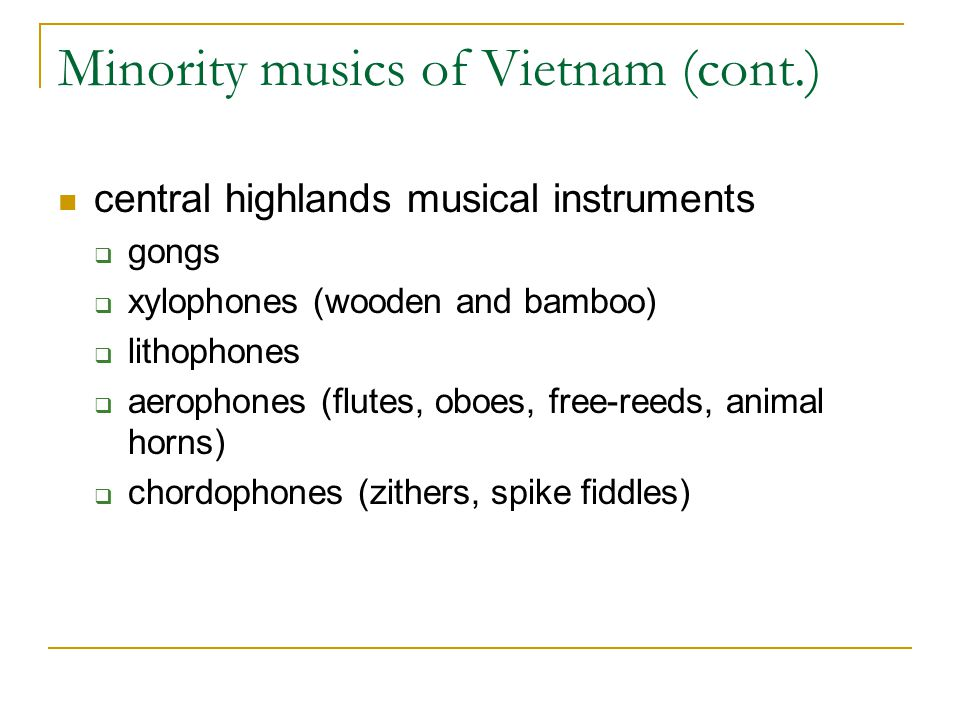 Minority musics of Vietnam (cont.) central highlands musical instruments  gongs  xylophones (wooden and bamboo)  lithophones  aerophones (flutes,