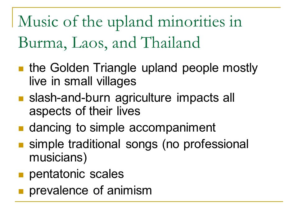 Music of the upland minorities in Burma, Laos, and Thailand the Golden Triangle upland people mostly live in small villages slash-and-burn agriculture