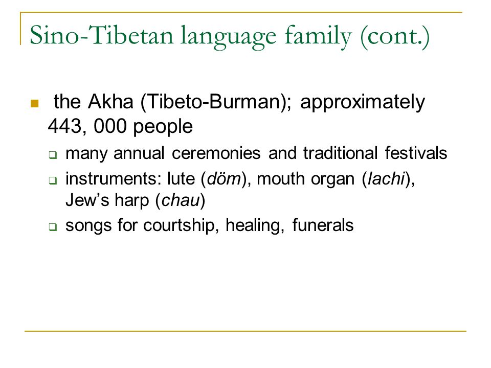Sino-Tibetan language family (cont.) the Akha (Tibeto-Burman); approximately 443, 000 people  many annual ceremonies and traditional festivals  inst