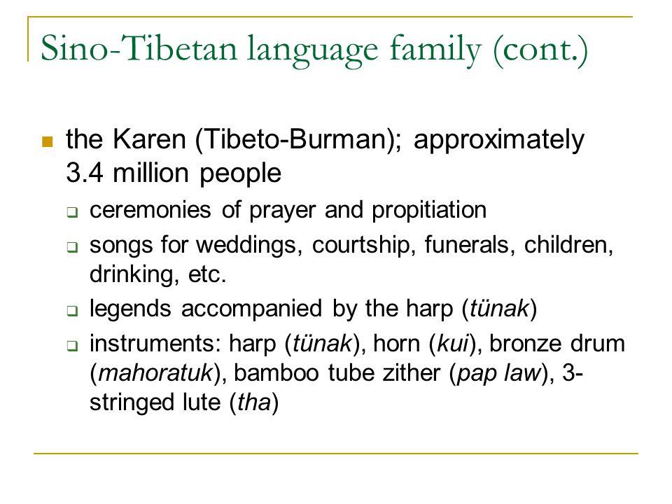 Sino-Tibetan language family (cont.) the Karen (Tibeto-Burman); approximately 3.4 million people  ceremonies of prayer and propitiation  songs for w